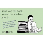 You'll Love This Book as Much as You Hate Your Job by someecards