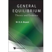 General Equilibrium: Theory And Evidence by William David Anthony Bryant