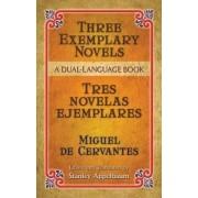 Three Exemplary Novels/Tres Novelas Ejemplares by Miguel de Cervantes Saavedra