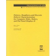 Flatness, Roughness, and Discrete Defects Characterization for Computer Disks Wafers, and Flat Panel Displays II by J. Stover