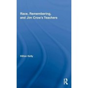 Race, Remembering, and Jim Crow's Teachers by Hilton Kelly