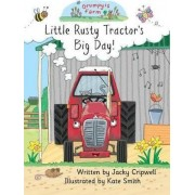 Little Rusty Tractor's Big Day! by Jacky Cripwell