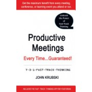Productive Meetings Every Time...Guaranteed!: 7-3-1 Fast Track Thinking