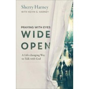 Praying with Eyes Wide Open by Sherry Harney
