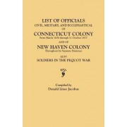 List of Officials, Civil, Military, and Ecclesiastical, of Connecticut Colony from March 1636 Through 11 October 1677 and of New Haven Colony Throughout Its Separate Existence; Also, Soldiers in the Pequot War by Donald Lines Jacobus