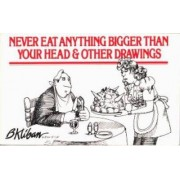 Never Eat Anything Bigger Than Your Head by B. Kliban