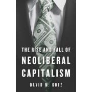 The Rise and Fall of Neoliberal Capitalism by David M. Kotz