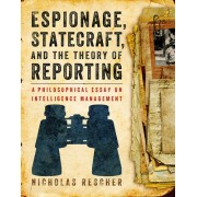 Espionage, Statecraft, and the Theory of Reporting: A Philosophical Essay on Intelligence Management