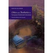 Ethics and Aesthetics in European Modernist Literature by David R. Ellison