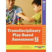 Transdisciplinary Play-based Assessment by Toni W. Linder