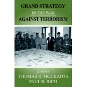 Grand Strategy in the War Against Terrorism by Thomas R. Mockaitis
