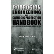 Corrosion Engineering and Cathodic Protection Handbook by Volkan Cicek