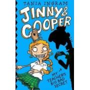 Jinny & Cooper: My Teacher's Big Bad Secret by Tania Ingram