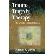 Trauma, Tragedy, Therapy by Stephen K. Levine