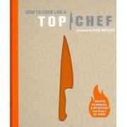 How to Cook Like a Top Chef by Emily Miller