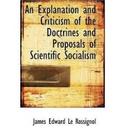 An Explanation and Criticism of the Doctrines and Proposals of Scientific Socialism by James Edward Le Rossignol