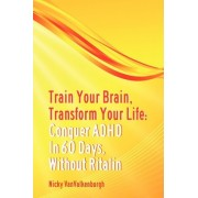 Train Your Brain, Transform Your Life by Nicky Vanvalkenburgh