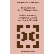 Cellular Automata, Dynamical Systems and Neural Networks by E. Goles