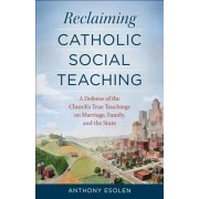 Reclaiming Catholic Social Teaching by MR Anthony Esolen