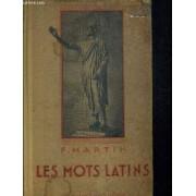 Les Mots Latins - Groupes Par Familles Etymologiques D Apres Le Dictionnaire Etymologique De La Langue Latine De Mm. Ernout Et Meillet