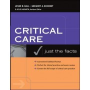Critical Care: Just the Facts by Jesse B. Hall