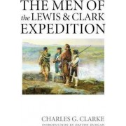 The Men of the Lewis and Clark Expedition by Charles G. Clarke