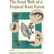 The Food Web of a Tropical Rain Forest by Douglas P. Reagan