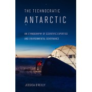 The Technocratic Antarctic: An Ethnography of Scientific Expertise and Environmental Governance