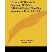 History of the Ninth Regiment N.Y.S.M., N.G.S.N.Y. Eighty-Third N.Y. Volunteers, 1845-1888 (1889) by George A Hussey