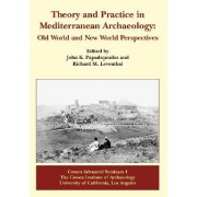 Theory and Practice in Mediterranean Archaeology by John K. Papadopoulos