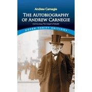 """The Autobiography of Andrew Carnegie and His Essay """"The Gospel of Wealth"""""""
