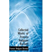 Collected Works of Frances Hodgson Burnett by Frances Hodgson Burnett