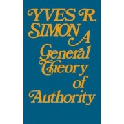 General Theory of Authority by Yves R. Simon
