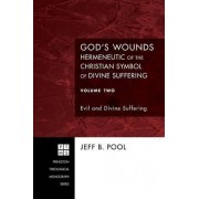 God's Wounds: Hermeneutic of the Christian Symbol of Divine Suffering, Volume II by Jeff B Pool