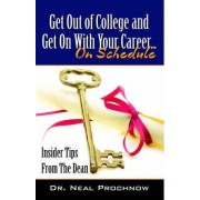Get Out of College and Get on with Your Career. by Neal Prochnow