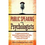 Public Speaking for Psychologists by David B. Feldman