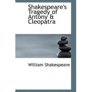 Shakespeare's Tragedy of Antony a Cleopatra by William Shakespeare