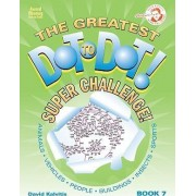 The Greatest Dot-To-Dot! Super Challenge by David Kalvitis