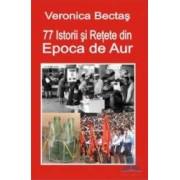 77 istorii si retete din epoca de aur - Veronica Bectas