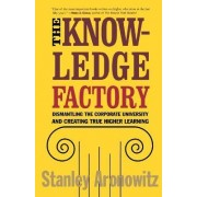 The Knowledge Factory by Professor Stanley Aronowitz