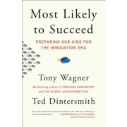 Most Likely to Succeed: Preparing Our Kids for the Innovation Era, Paperback