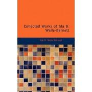 Collected Works of Ida B. Wells Barnett by Ida B Wells-Barnett