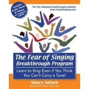 The Fear of Singing Breakthrough Program: Learn to Sing Even If You Think You Can't Carry a Tune!
