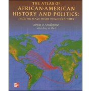 The Atlas of African-American History and Politics: From the Slave Trade to Modern Times by Arwin D. Smallwood