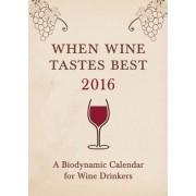 When Wine Tastes Best: A Biodynamic Calendar for Wine Drinkers 2016 by Matthias Thun