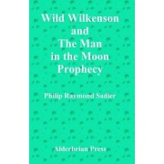 Wild Wilkenson and the Man in the Moon Prophecy by Philip Raymond Sadler
