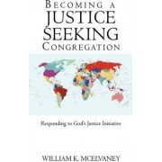 Becoming a Justice Seeking Congregation by K McElvaney William K McElvaney