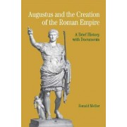 Augustus and the Creation of the Roman Empire by University Ronald Mellor