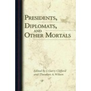 Presidents, Diplomats, and Other Mortals by J. Garry Clifford