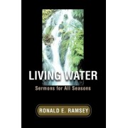 Living Water by Ronald E Ramsey